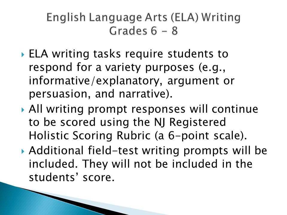  ELA writing tasks require students to respond for a variety purposes (e.g., informative/explanatory, argument or persuasion, and narrative).  All w