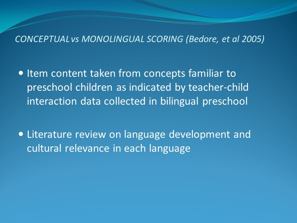 CONCEPTUAL vs MONOLINGUAL SCORING (Bedore, et al 2005) Item content taken from concepts familiar to preschool children as indicated by teacher-child i