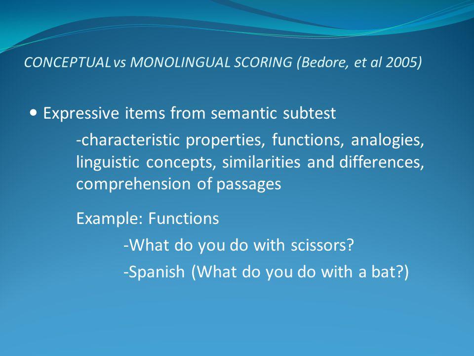 CONCEPTUAL vs MONOLINGUAL SCORING (Bedore, et al 2005) Expressive items from semantic subtest -characteristic properties, functions, analogies, lingui