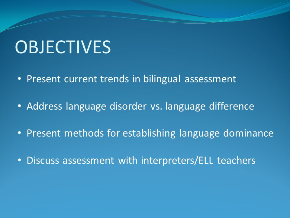 ASSESSMENT PROCESS D) Evaluation *Establishment of dominant language -ASK THE STUDENT.