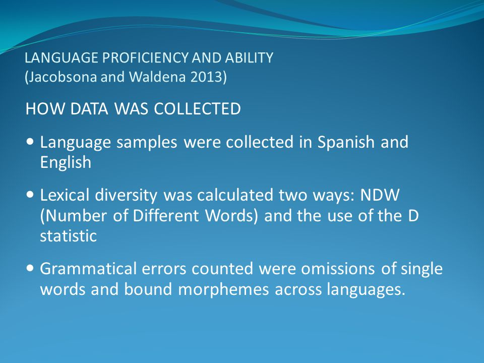 LANGUAGE PROFICIENCY AND ABILITY (Jacobsona and Waldena 2013) HOW DATA WAS COLLECTED Language samples were collected in Spanish and English Lexical di