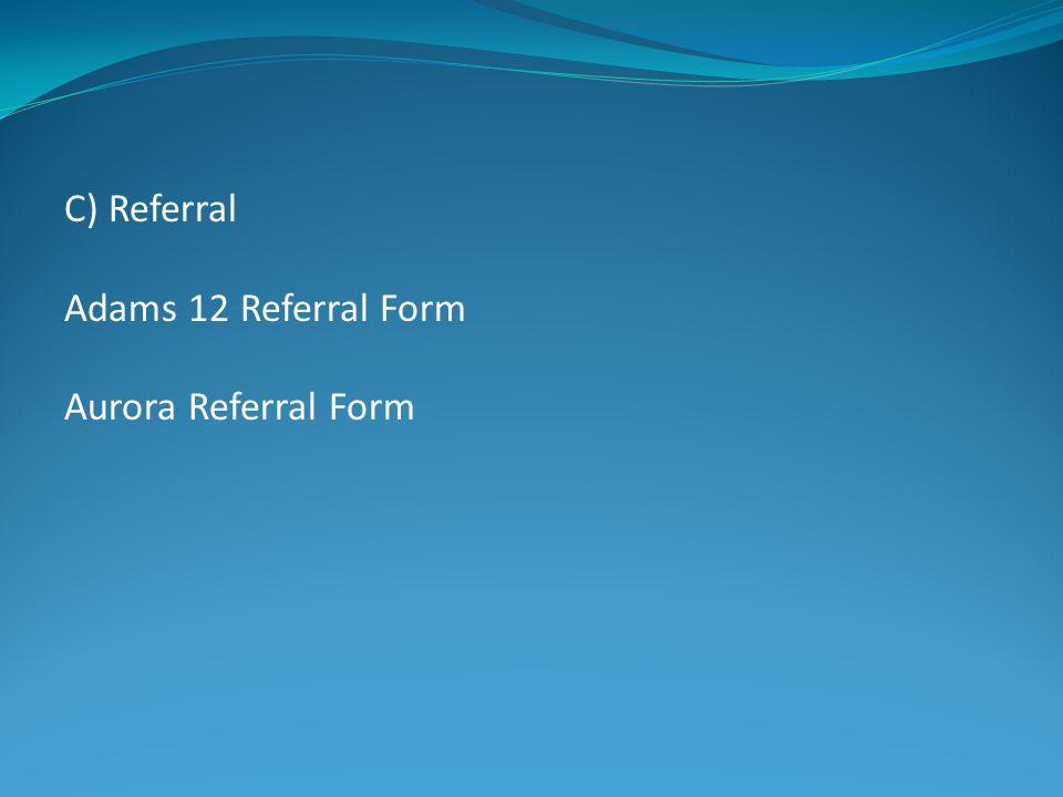 C) Referral Adams 12 Referral Form Aurora Referral Form