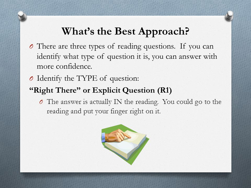 What's the Best Approach? O There are three types of reading questions. If you can identify what type of question it is, you can answer with more conf