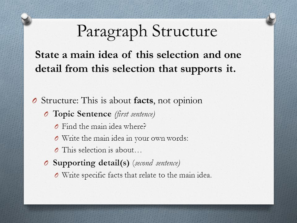 Paragraph Structure State a main idea of this selection and one detail from this selection that supports it. O Structure: This is about facts, not opi