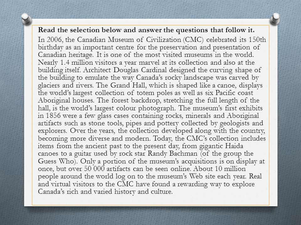 Read the selection below and answer the questions that follow it. In 2006, the Canadian Museum of Civilization (CMC) celebrated its 150th birthday as