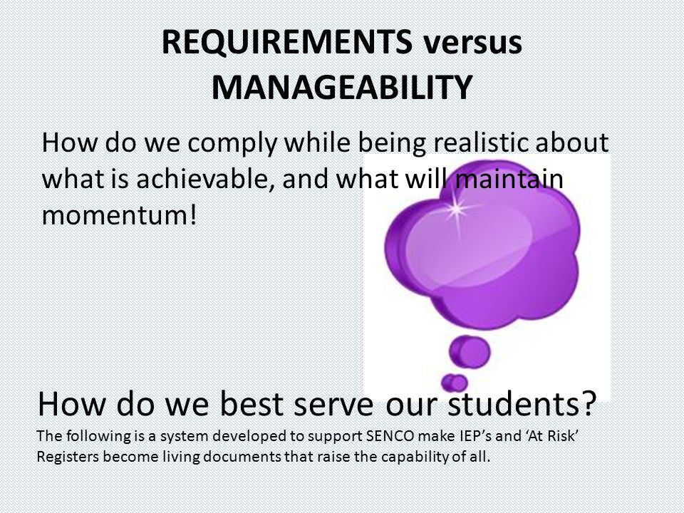 REQUIREMENTS versus MANAGEABILITY How do we comply while being realistic about what is achievable, and what will maintain momentum.