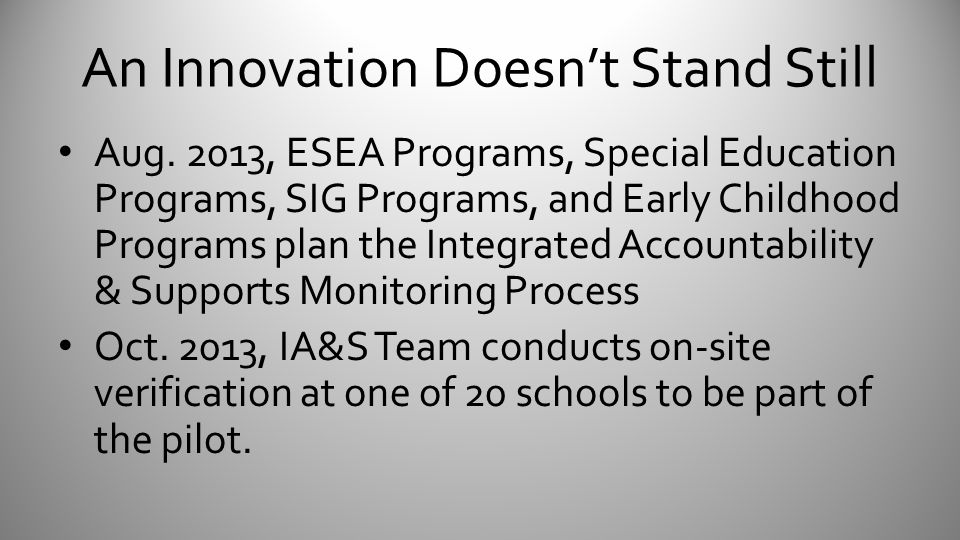 An Innovation Doesn't Stand Still Aug. 2013, ESEA Programs, Special Education Programs, SIG Programs, and Early Childhood Programs plan the Integrated