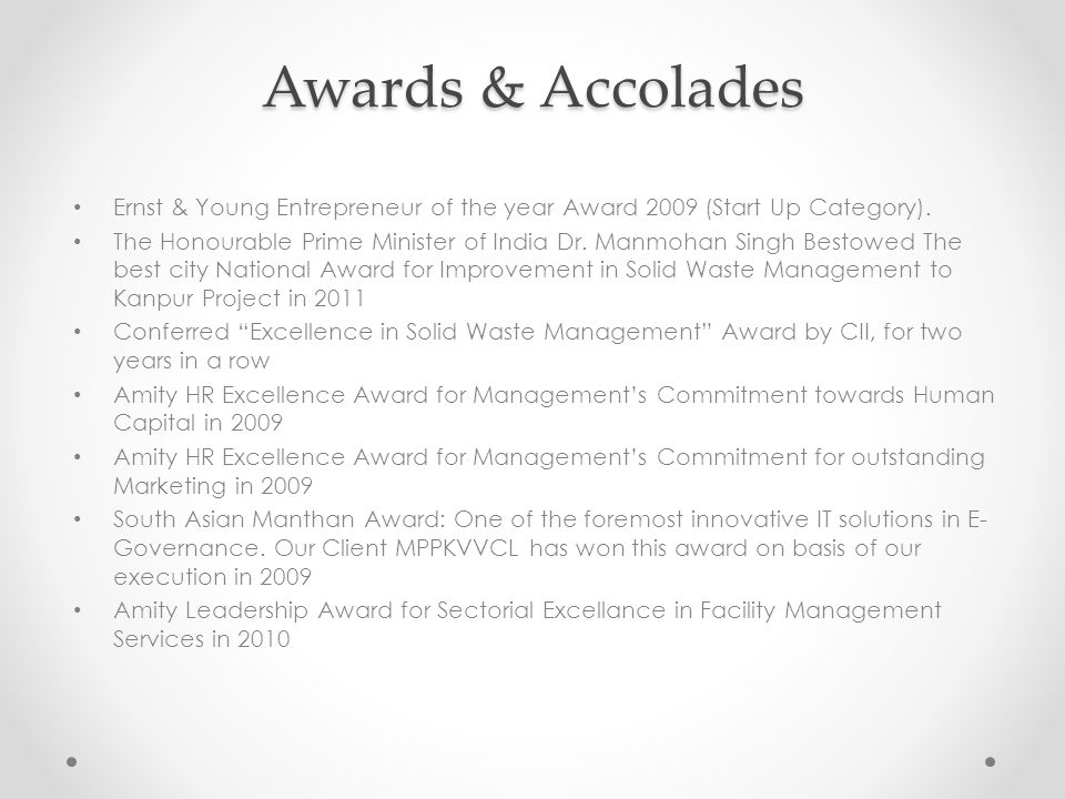 Awards & Accolades Ernst & Young Entrepreneur of the year Award 2009 (Start Up Category).