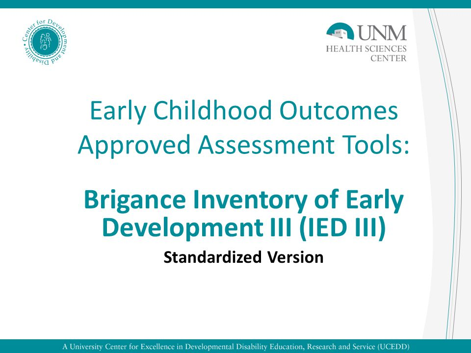 Early Childhood Outcomes Approved Assessment Tools: Brigance Inventory of Early Development III (IED III) Standardized Version