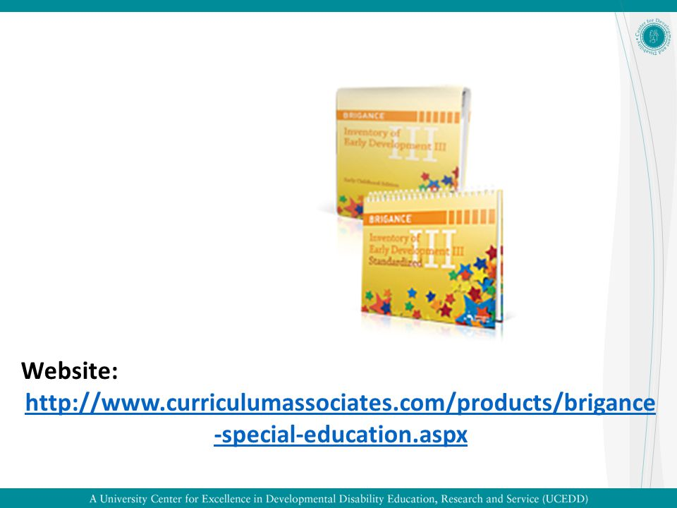 Introduction The standardized BRIGANCE IED III includes the following skill areas which are designed to align to state and national standards for early childhood: Physical Development - gross and fine-motor skills Language Development – expressive and receptive Academic/Cognitive - literacy and mathematical concepts Adaptive Behavior - daily living Social and Emotional Development – interpersonal and self-regulatory