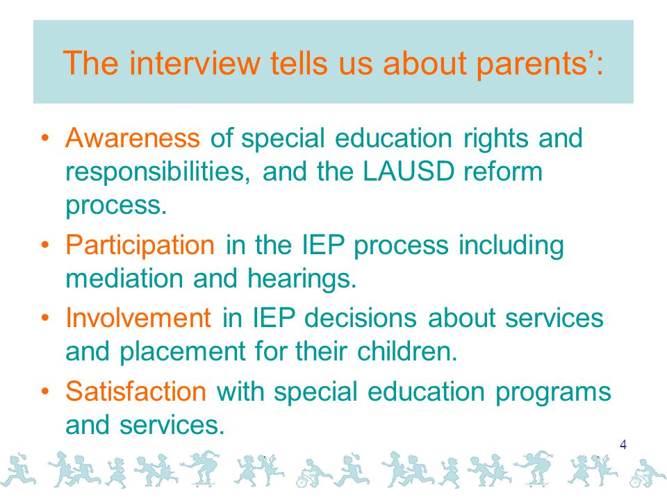 4 The interview tells us about parents': Awareness of special education rights and responsibilities, and the LAUSD reform process.