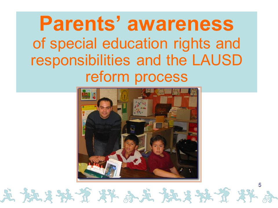 5 Parents' awareness of special education rights and responsibilities and the LAUSD reform process