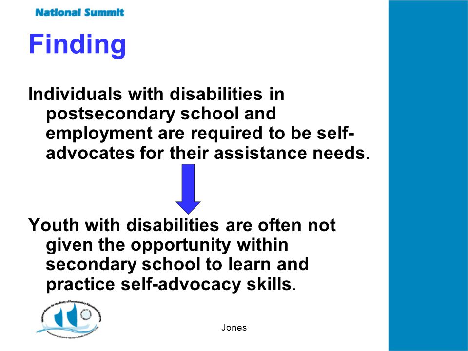 Jones Finding Individuals with disabilities in postsecondary school and employment are required to be self- advocates for their assistance needs.