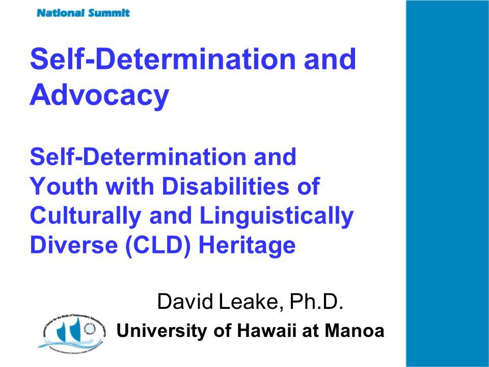 Self-Determination and Advocacy Self-Determination and Youth with Disabilities of Culturally and Linguistically Diverse (CLD) Heritage David Leake, Ph.D.
