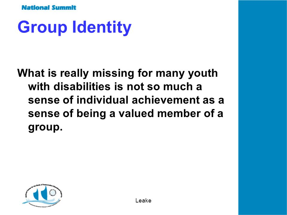 Leake What is really missing for many youth with disabilities is not so much a sense of individual achievement as a sense of being a valued member of a group.