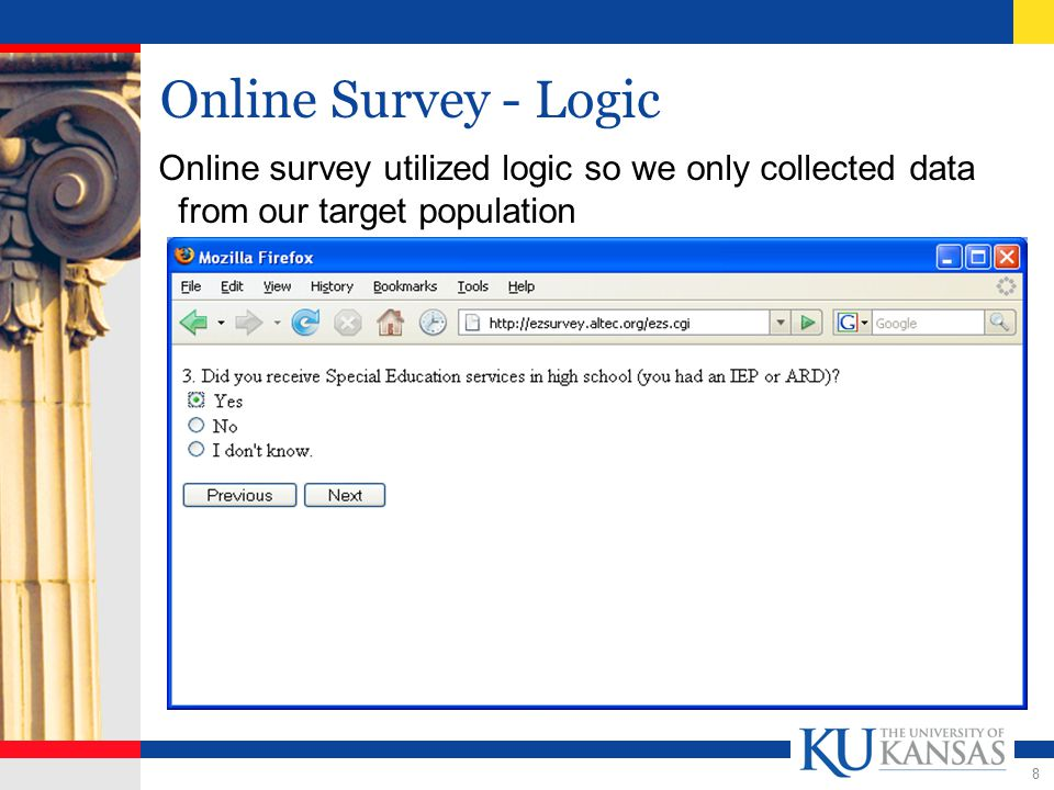 8 Online Survey - Logic Online survey utilized logic so we only collected data from our target population