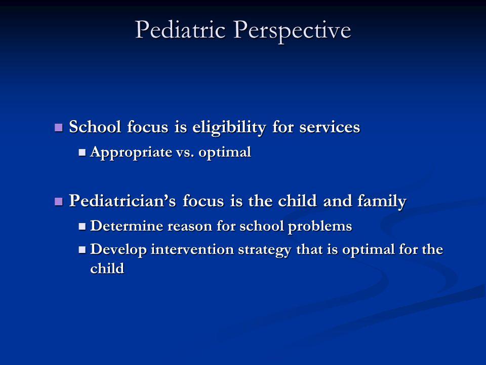 Pediatric Perspective School focus is eligibility for services School focus is eligibility for services Appropriate vs.