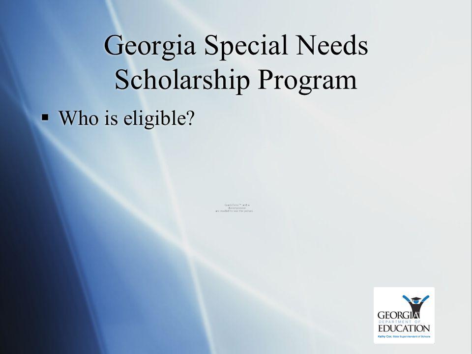 Georgia Special Needs Scholarship Program  Who is eligible
