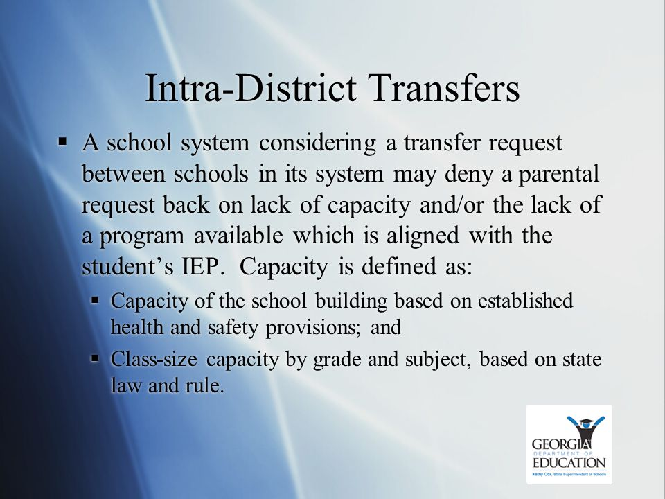 Intra-District Transfers  A school system considering a transfer request between schools in its system may deny a parental request back on lack of ca