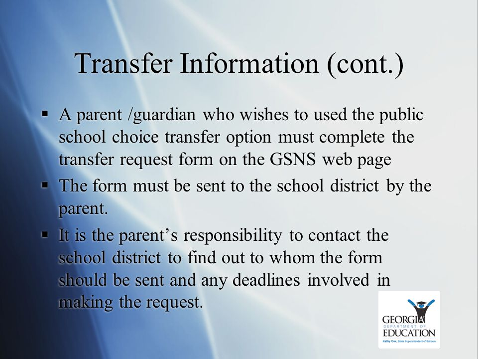 Transfer Information (cont.)  A parent /guardian who wishes to used the public school choice transfer option must complete the transfer request form