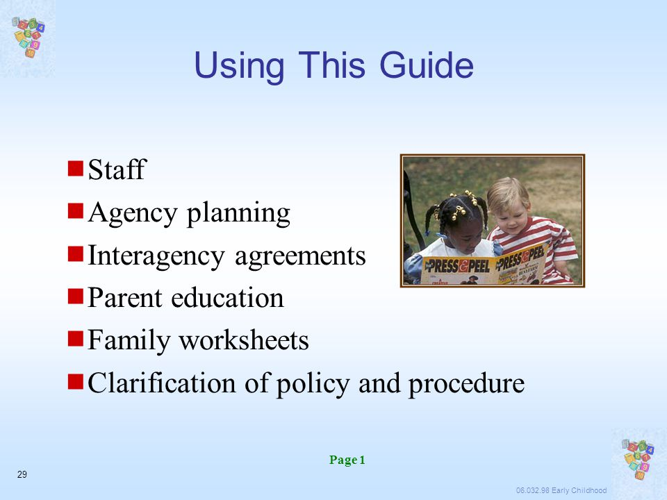 06.032.98 Early Childhood 29 Using This Guide  Staff  Agency planning  Interagency agreements  Parent education  Family worksheets  Clarification of policy and procedure Page 1