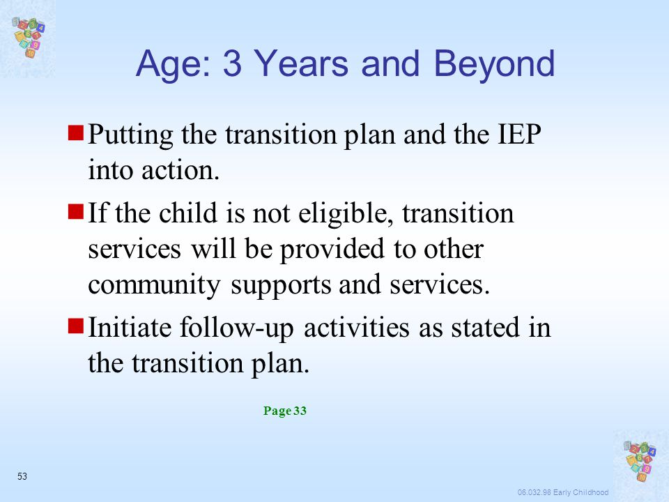06.032.98 Early Childhood 53 Age: 3 Years and Beyond  Putting the transition plan and the IEP into action.