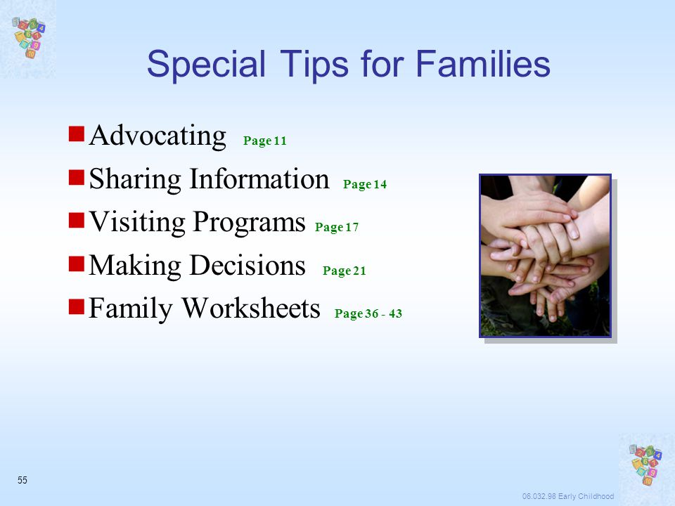 06.032.98 Early Childhood 55 Special Tips for Families  Advocating Page 11  Sharing Information Page 14  Visiting Programs Page 17  Making Decisions Page 21  Family Worksheets Page 36 - 43