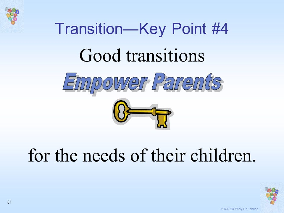 06.032.98 Early Childhood 61 Good transitions for the needs of their children.