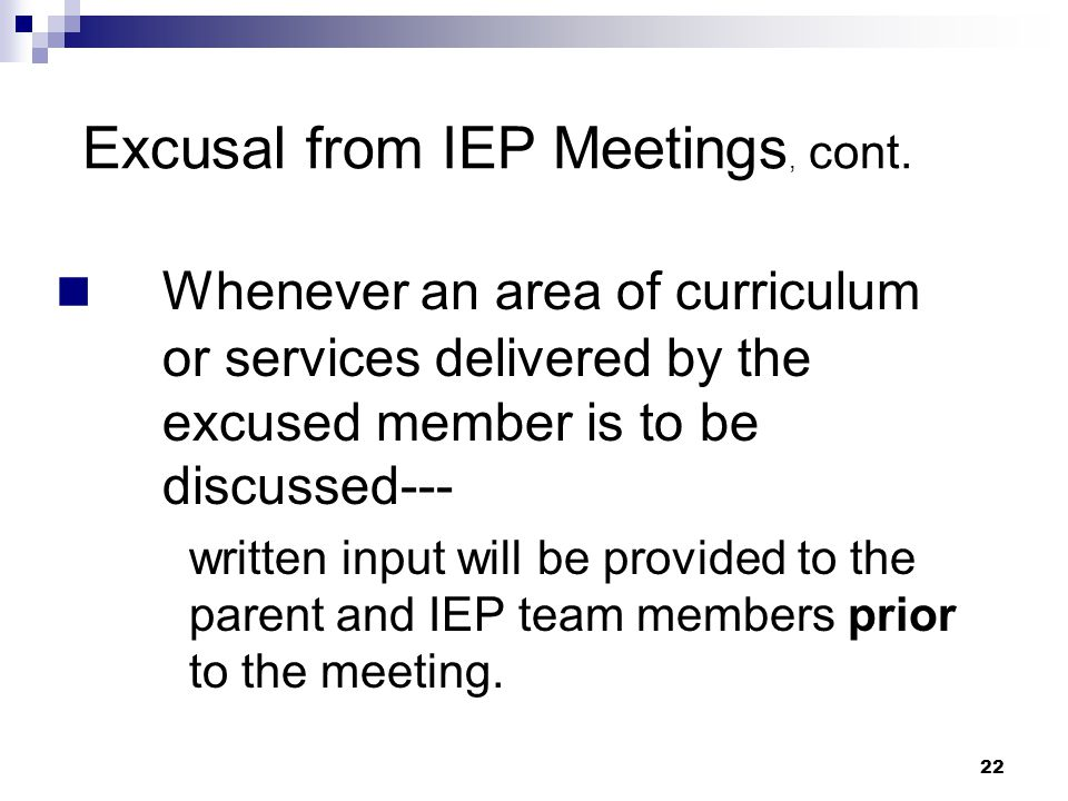 21 The parent and the administrator must both agree to an excusal. The agreement must be in writing. Excusal from IEP Meetings