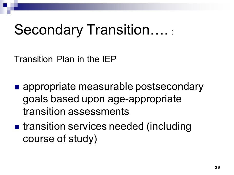 """28 Secondary Transition: Definition """"…results-oriented process, that is focused on improving the academic and functional achievement…"""""""