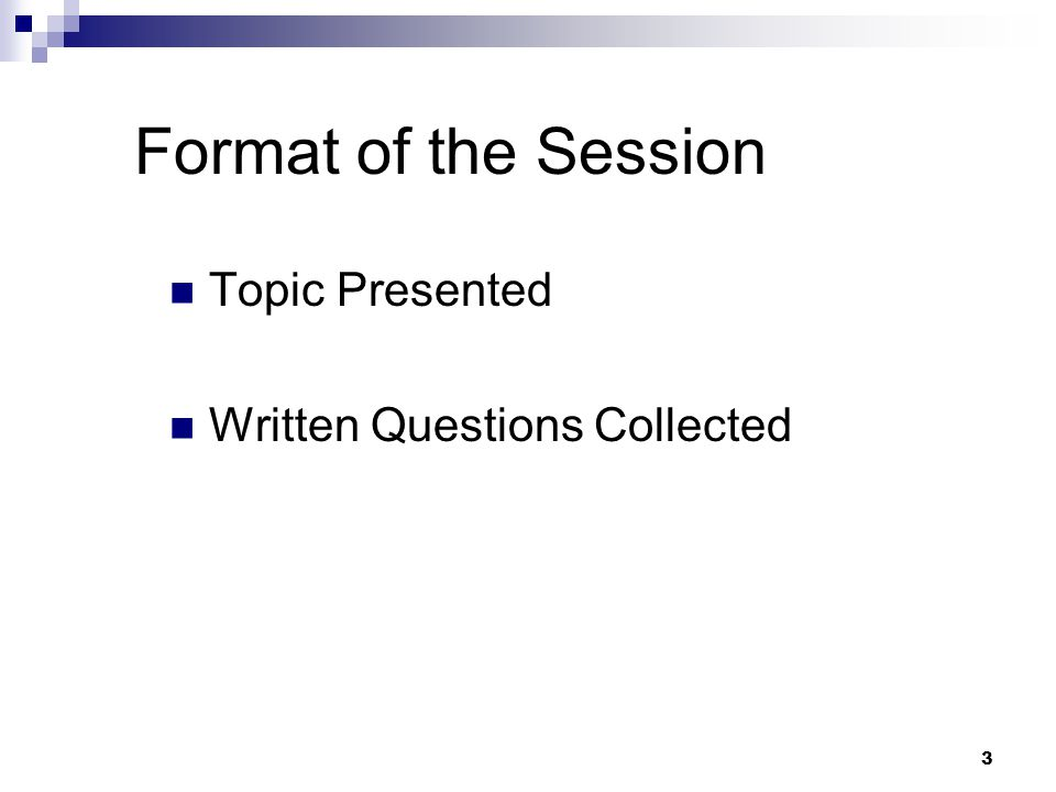 3 Format of the Session Topic Presented Written Questions Collected