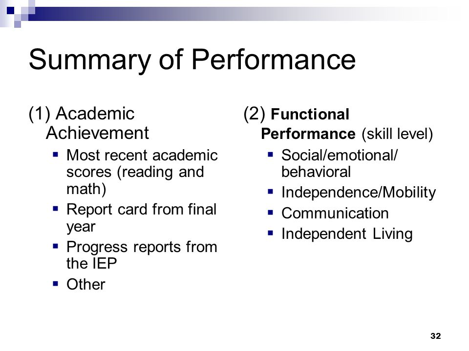 31 Summary of Performance School must provide a summary of: (1) academic achievement and (2) functional performance with (3) recommendations to assist