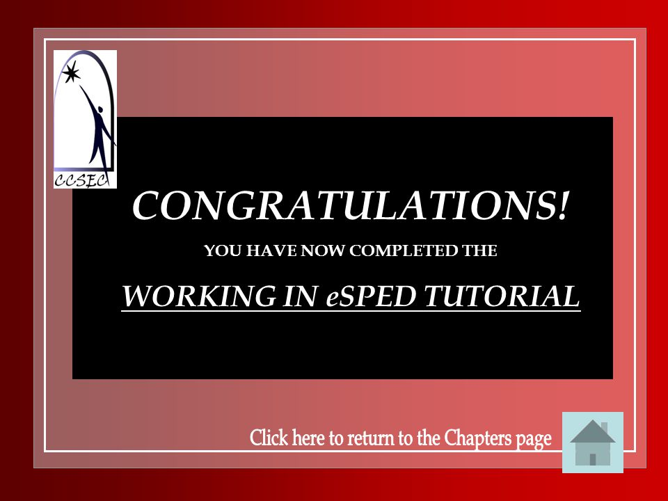 CONGRATULATIONS! YOU HAVE NOW COMPLETED THE WORKING IN eSPED TUTORIAL
