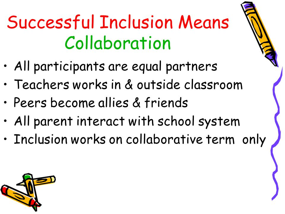 Successful Inclusion Means Careful Assessment and planning Guarantee that program is appropriate Assure adequate support Long & Short Goals are met Strengths & weaknesses Assessment Parents role in IEP
