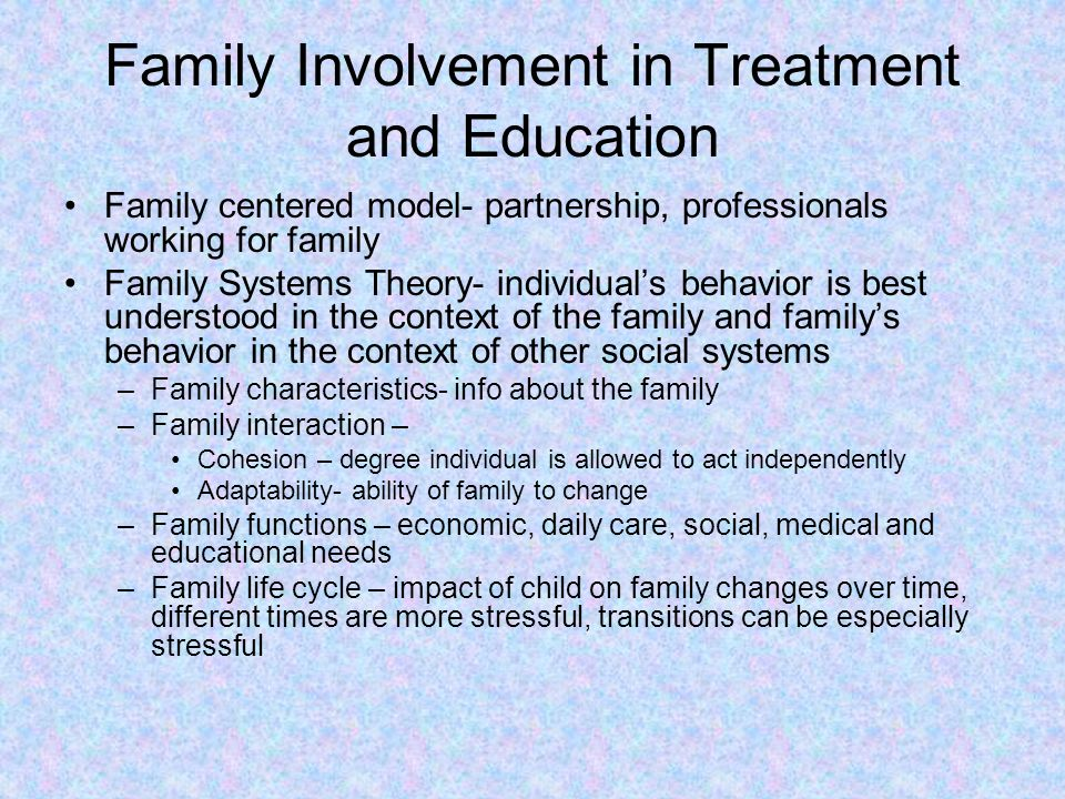Family Involvement in Treatment and Education Social Support for Families – emotional, economic and informational aid –Support groups –Internet resources –http://curry.edschool.virginia.edu/go/specialed/http://curry.edschool.virginia.edu/go/specialed/
