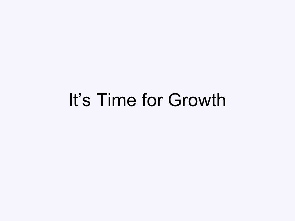 It's Time for Growth