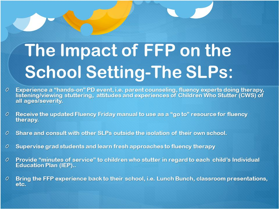 The Impact of FFP on the School Setting-The SLPs: Experience a hands-on PD event, i.e.