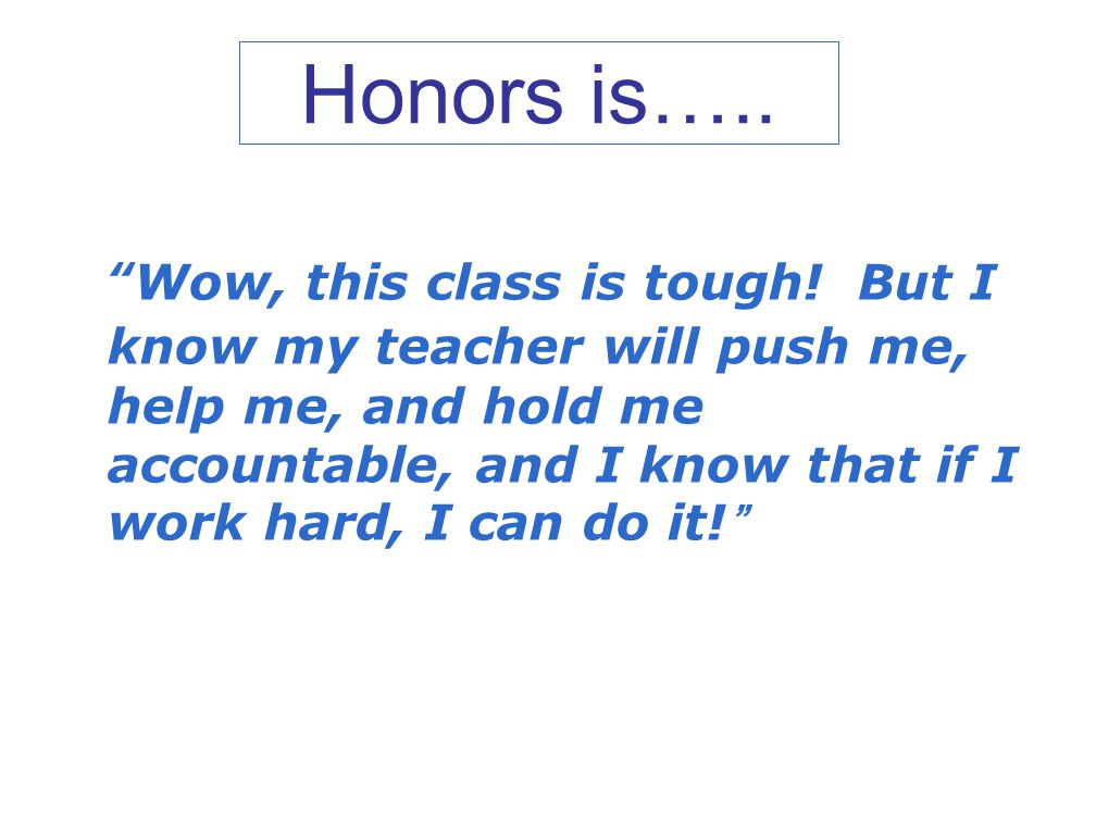 """Wow, this class is tough! But I know my teacher will push me, help me, and hold me accountable, and I know that if I work hard, I can do it! "" Honors"