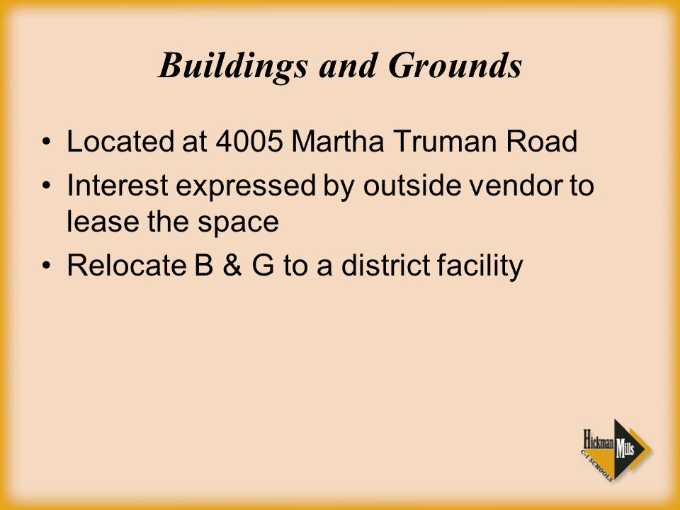 Buildings and Grounds Located at 4005 Martha Truman Road Interest expressed by outside vendor to lease the space Relocate B & G to a district facility