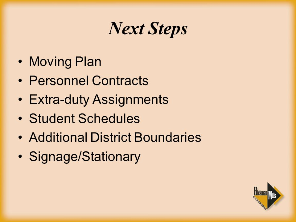 Moving Plan Personnel Contracts Extra-duty Assignments Student Schedules Additional District Boundaries Signage/Stationary Next Steps