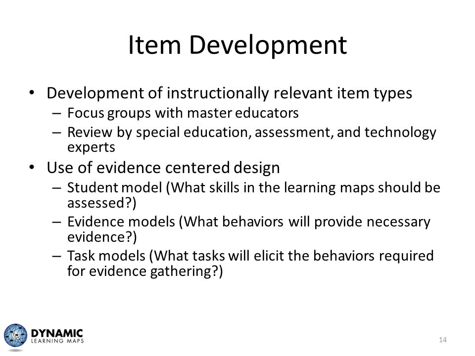 Item Development Development of instructionally relevant item types – Focus groups with master educators – Review by special education, assessment, an