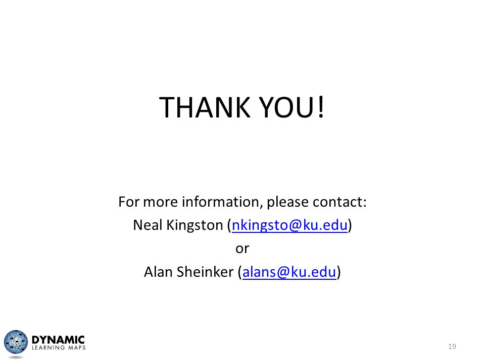 THANK YOU! For more information, please contact: Neal Kingston (nkingsto@ku.edu)nkingsto@ku.edu or Alan Sheinker (alans@ku.edu)alans@ku.edu 19