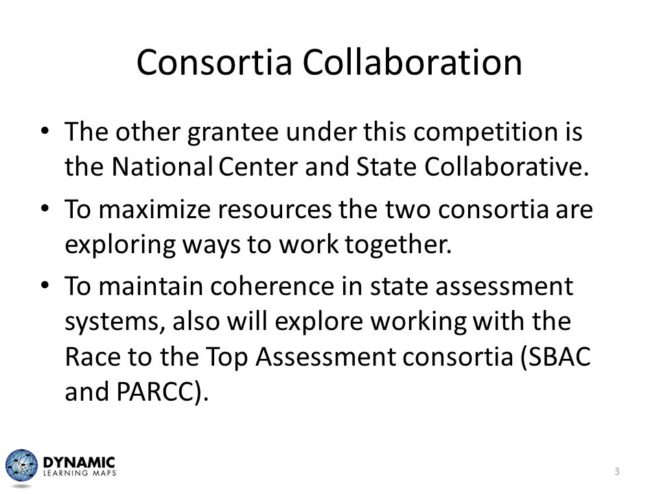 Consortia Collaboration The other grantee under this competition is the National Center and State Collaborative. To maximize resources the two consort