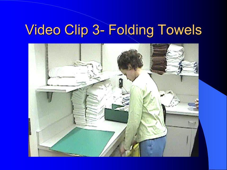 Video Clip 3- Folding Towels