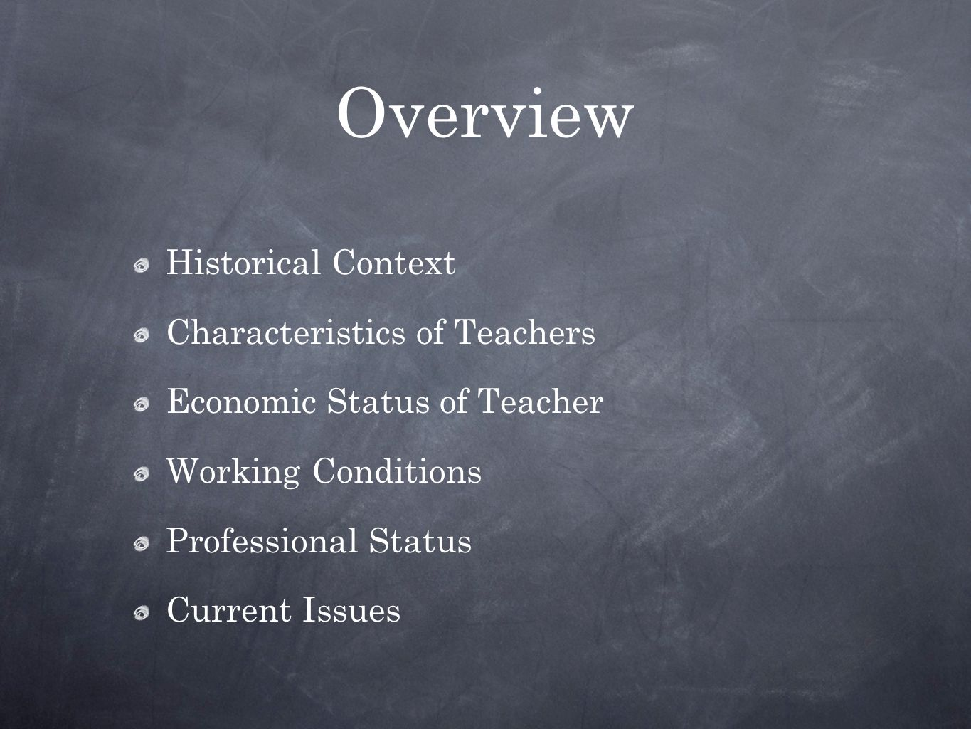 Overview Historical Context Characteristics of Teachers Economic Status of Teacher Working Conditions Professional Status Current Issues