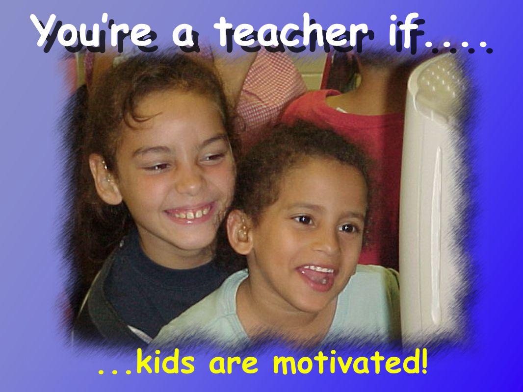 You're a teacher if......FCAT Re-certification Reading Endorsements No Child....