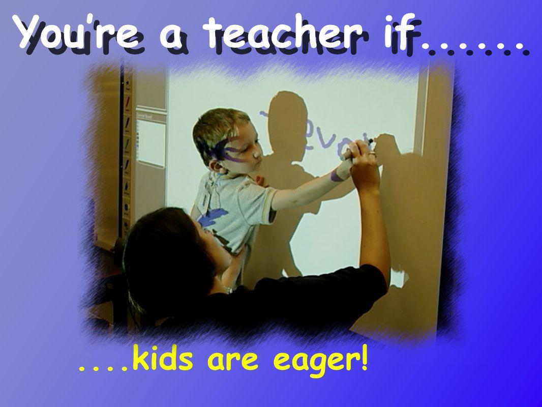 You're a teacher if......