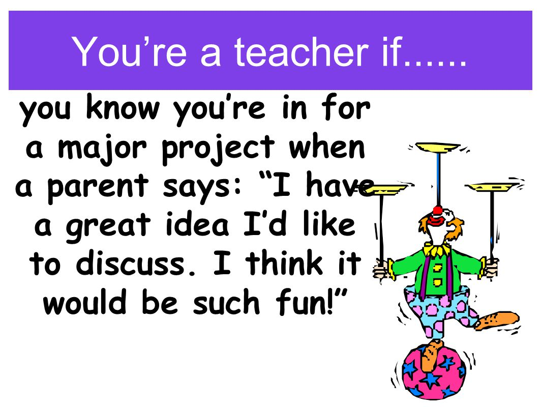 ...you have as much fun as the kids! You're a teacher if....
