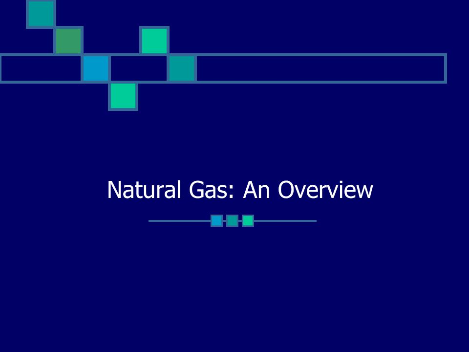 Natural Gas: An Overview