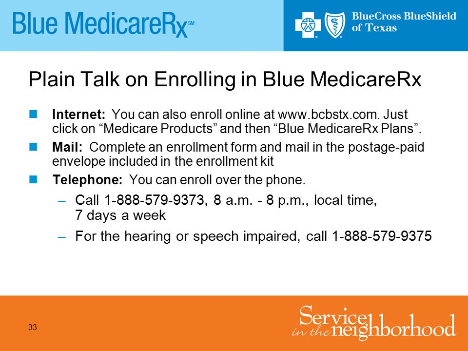 "33 Plain Talk on Enrolling in Blue MedicareRx Internet: You can also enroll online at www.bcbstx.com. Just click on ""Medicare Products"" and then ""Blue"